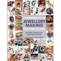 Compendium of Jewellery Making Techniques: 250 Tips, Techniques and Trade Secrets by Sara Withers, 9781844489374