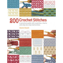 200 Crochet Stitches: A Practical Guide with Actual-Size Swatches, Charts, and Step-by-Step Instructions by Sarah Hazell, 9781844489633