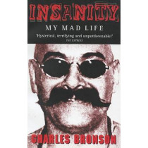 Insanity: My Mad Life by Charles Bronson, 9781844540303