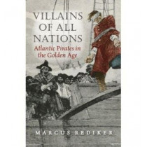Villains of All Nations: Atlantic Pirates in the Golden Age by Marcus Rediker, 9781844672813