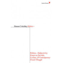Ethics-politics-subjectivity: Levinas and Contemporary French Thought by Simon Critchley, 9781844673513