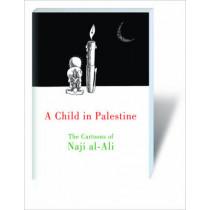 A Child in Palestine: The Cartoons of Naji Al-Ali by Naji al-Ali, 9781844673650