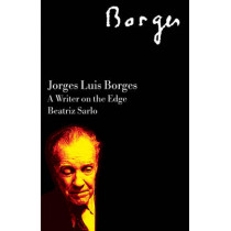 Jorge Luis Borges: A Writer on the Edge by Beatriz Sarlo, 9781844675883