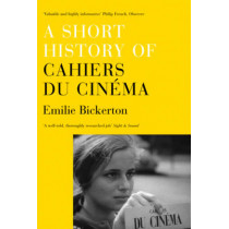 A Short History of Cahiers Du Cinema by Emilie Bickerton, 9781844677603