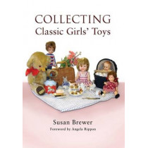 Collecting Classic Girls' Toys by Susan Brewer, 9781844680689