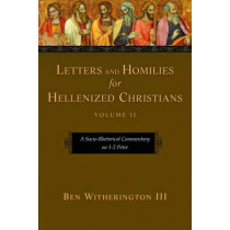 Letters and Homilies for Hellenized Christians: A Socio-rhetorical Commentary on 1-2 Peter: v. 2 by Ben Witherington, 9781844742158