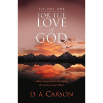 For the Love of God: A Daily Companion for Discovering the Riches of God's Word: v. 1 by D. A. Carson, 9781844745067