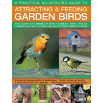 A Practical Illustrated Guide to Attracting & Feeding Garden Birds: The Complete Book of Bird Feeders, Bird Tables, Birdbaths, Nest Boxes and Backyard Birdwatching by Dr Jen Green, 9781844765713