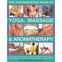 Stressbusting Book of Yoga, Massage & Aromatherapy by Carole McGilvery, 9781844769247