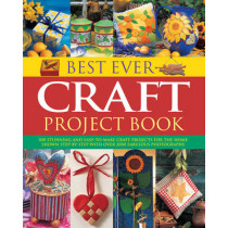 Best Ever Craft Project Book: 300 Stunning and Easy-to-Make Craft Projects for the Home Shown in Step-by-Step with Over 2000 Fabulous Photographs by Lucy Painter, 9781844777891