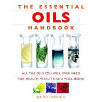 Essential Oils Handbook: All the Oils You Will Ever Need for Health, Vitality and Well-Being by Jennie Harding, 9781844836246