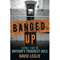Banged Up: Doing Time in Britain's Toughest Jails by David Leslie, 9781845028480
