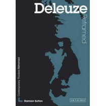 Deleuze Reframed: Interpreting Key Thinkers for the Arts by Damian Sutton, 9781845115470