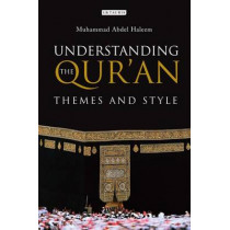 Understanding the Qur'an: Themes and Style by Muhammad Abdel Haleem, 9781845117894