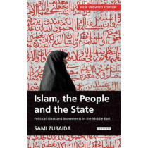 Islam, the People and the State: Political Ideas and Movements in the Middle East by Sami Zubaida, 9781845118235