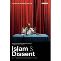 Islam and Dissent in Postrevolutionary Iran: Abdolkarim Soroush, Religious Politics and Democratic Reform by Behrooz Ghamari-Tabrizi, 9781845118808