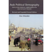 Arab Political Demography: Population Growth, Labor Migration & Natalist Policies by Onn Winckler, 9781845192389