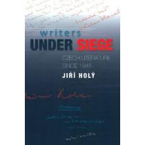 Writers Under Siege: Czech Literature Since 1945 by Jiri Holy, 9781845194406