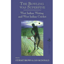 The Bowling Was Superfine: West Indian Writing and West Indian Cricket by Stewart Brown, 9781845230548