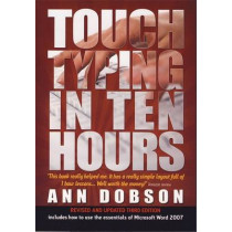 Touch Typing In Ten Hours, 3rd Edition: Spend a Few Hours Now and Gain a Valuable Skill for Life by Ann Dobson, 9781845283407