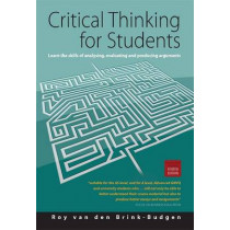 Critical Thinking for Students 4th Edition: Learn the Skills for Analysing, Evaluating and Producing Arguments by Roy Van Den Brink-Budgen, 9781845283865