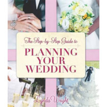 The Step-by-Step Guide To Planning Your Wedding by Lynda Wright, 9781845284107
