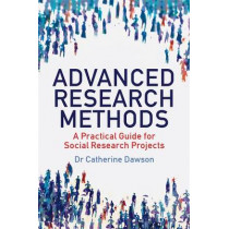 Advanced Research Methods: A Practical Guide for Social Research Projects by Dr. Catherine Dawson, 9781845285135