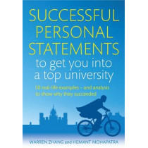 Successful Personal Statements to Get You into a Top University: 50 Real-life Examples and Analysis to Show Why They Succeeded by Warren Zhang, 9781845285142