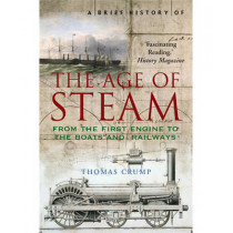 A Brief History of the Age of Steam by Thomas Crump, 9781845295530