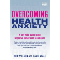 Overcoming Health Anxiety: A self-help guide using cognitive behavioural techniques by David Veale, 9781845298241
