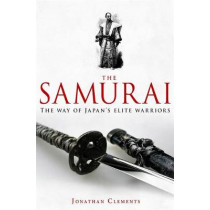 A Brief History of the Samurai by Jonathan Clements, 9781845299477