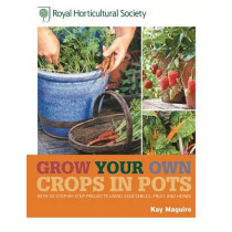 RHS Grow Your Own: Crops in Pots: with 30 step-by-step projects using vegetables, fruit and herbs by Kay Maguire, 9781845336868
