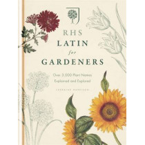 RHS Latin for Gardeners: More than 1,500 Essential Plant Names and the Secrets They Contain by Royal Horticultural Society, 9781845337315