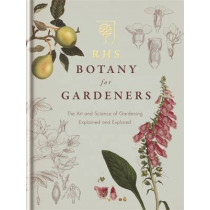 RHS Botany for Gardeners: The Art and Science of Gardening Explained & Explored by Geoff Hodge, 9781845338336
