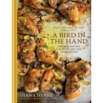 A Bird in the Hand: Chicken recipes for every day and every mood by Diana Henry, 9781845338961