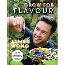 RHS Grow for Flavour: Tips & tricks to supercharge the flavour of homegrown harvests by James Wong, 9781845339364