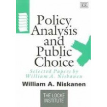 Policy Analysis and Public Choice: Selected Papers by William A. Niskanen by William A. Niskanen, 9781845420925