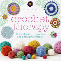 Crochet Therapy: 20 mindful, relaxing and energising projects by Betsan Corkhill, 9781845436421
