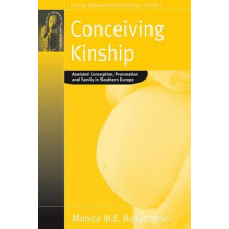 Conceiving Kinship: Assisted Conception, Procreation and Family in Southern Europe by Monica Bonaccorso, 9781845451134