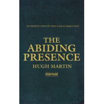The Abiding Presence by Hugh Martin, 9781845504694