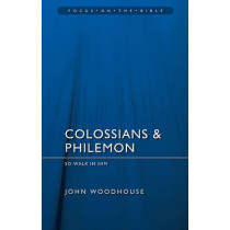Colossians & Philemon: So Walk In Him by John Woodhouse, 9781845506322