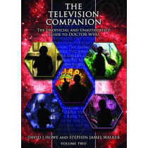 The Television Companion: The Unofficial and Unauthorised Guide to Doctor Who: Vol 2: Doctors 4-8 by David J. Howe, 9781845830779