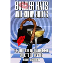 "Bowler Hats and Kinky Boots: The Unofficial and Unauthorised Guide to ""The Avengers"" by Michael Richardson, 9781845838874"