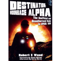 Destination: Moonbase Alpha: The Unofficial and Unauthorised Guide to Space 1999 by Robert W. Wood, 9781845839062