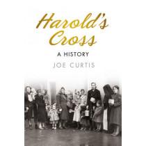 Harold's Cross: A History by Joe Curtis, 9781845882389