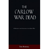 The Carlow War Dead: A History of the Casualties of the Great War by Tom Burnell, 9781845886912