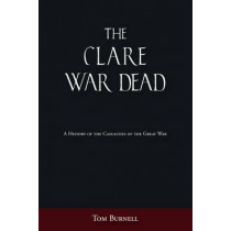 The Clare War Dead: A History of the Casualties of the Great War by Tom Burnell, 9781845887032