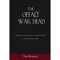 The Offaly War Dead: A History of the Casualties of the First World War by Tom Burnell, 9781845889746
