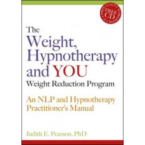 The Weight, Hypnotherapy and YOU Weight Reduction Program: An NLP and Hypnotherapy Practitioner's Manual by Judith E. Pearson, 9781845900311