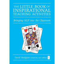 The Little Book of Inspirational Teaching Activities: Bringing NLP into the Classroom by David Hodgson, 9781845901363
